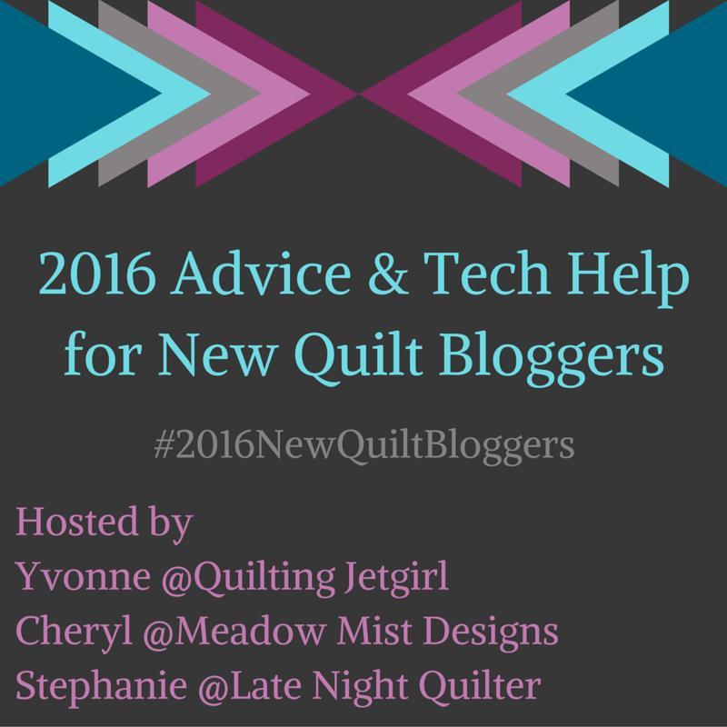 2016 Advice and Tech Helpfor New Quilt Bloggers